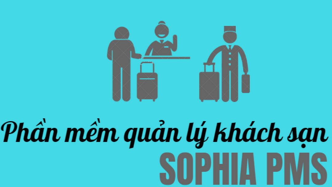 Phần mềm quản lý khách sạn, resort Sophia PMS